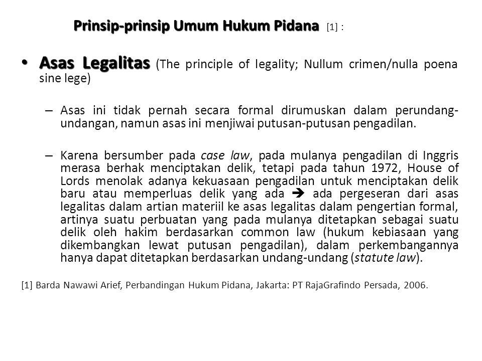 Prinsip-prinsip Umum Hukum Pidana Prinsip-prinsip Umum Hukum Pidana [1] : Asas Legalitas Asas Legalitas (The principle of legality; Nullum crimen/nulla poena sine lege) – Asas ini tidak pernah secara formal dirumuskan dalam perundang- undangan, namun asas ini menjiwai putusan-putusan pengadilan.