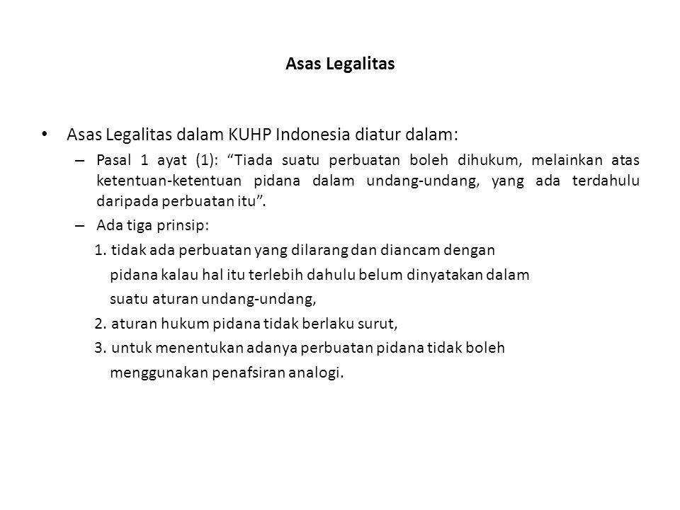 Asas Legalitas Asas Legalitas dalam KUHP Indonesia diatur dalam: – Pasal 1 ayat (1): Tiada suatu perbuatan boleh dihukum, melainkan atas ketentuan-ketentuan pidana dalam undang-undang, yang ada terdahulu daripada perbuatan itu .