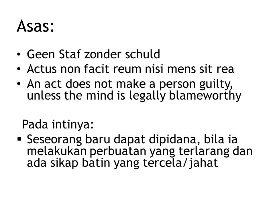 Asas: Geen Staf zonder schuld Actus non facit reum nisi mens sit rea An act does not make a person guilty, unless the mind is legally blameworthy Pada