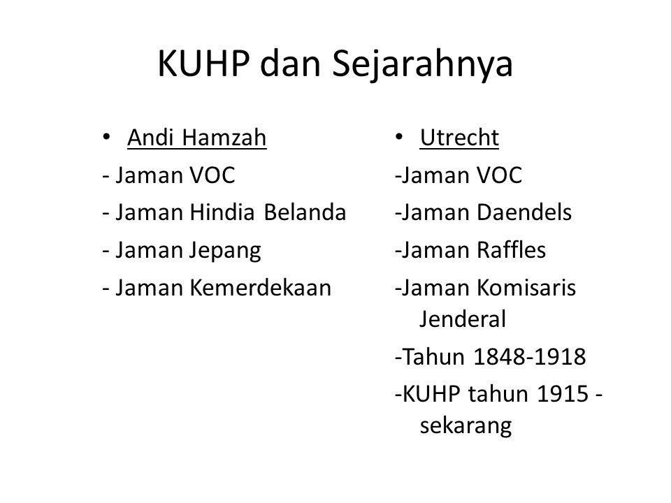 KUHP dan Sejarahnya Andi Hamzah - Jaman VOC - Jaman Hindia Belanda - Jaman Jepang - Jaman Kemerdekaan Utrecht -Jaman VOC -Jaman Daendels -Jaman Raffles -Jaman Komisaris Jenderal -Tahun 1848-1918 -KUHP tahun 1915 - sekarang