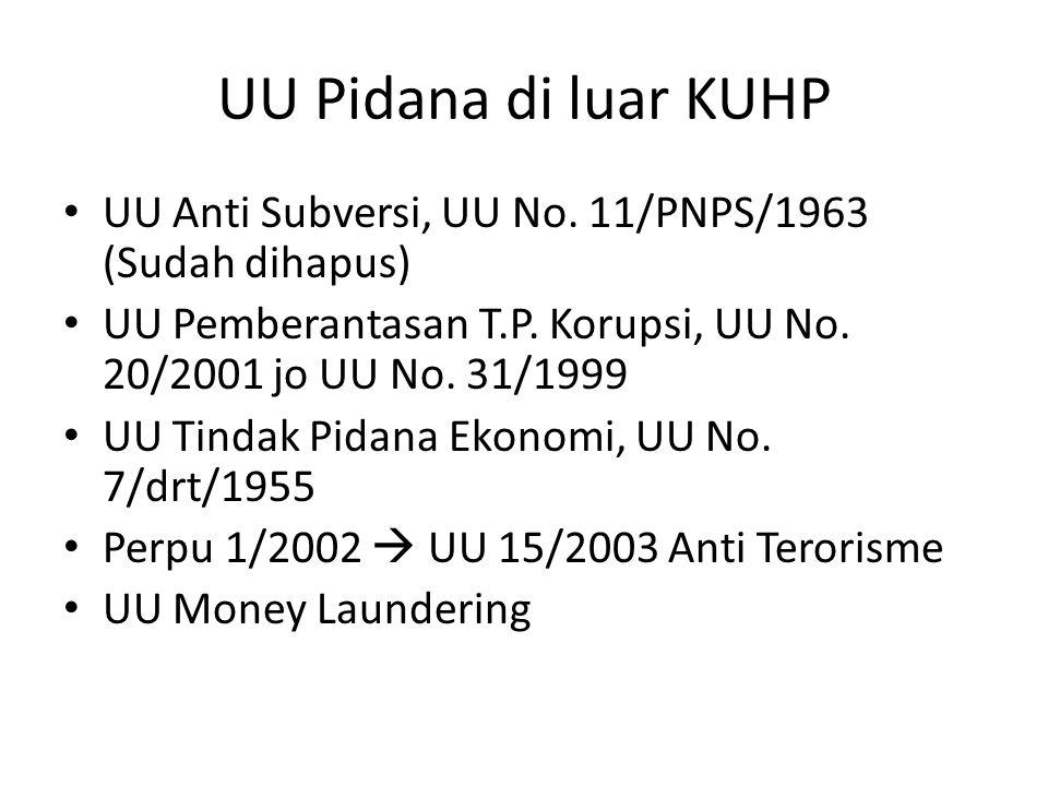 UU Pidana di luar KUHP UU Anti Subversi, UU No.11/PNPS/1963 (Sudah dihapus) UU Pemberantasan T.P.