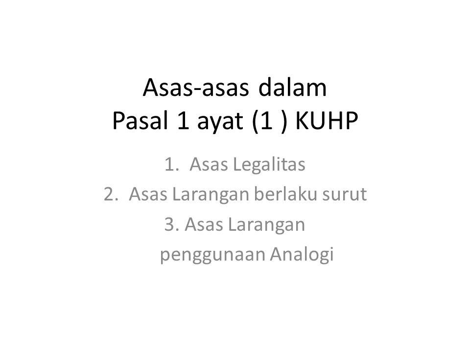 Asas-asas dalam Pasal 1 ayat (1 ) KUHP 1.Asas Legalitas 2.