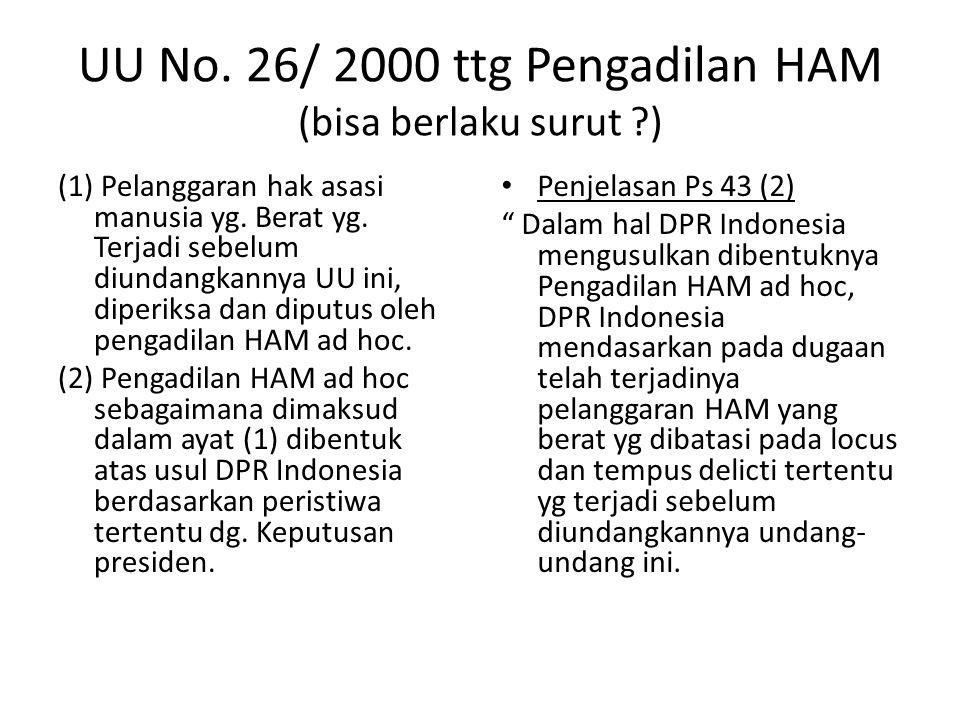 UU No.26/ 2000 ttg Pengadilan HAM (bisa berlaku surut ?) (1) Pelanggaran hak asasi manusia yg.