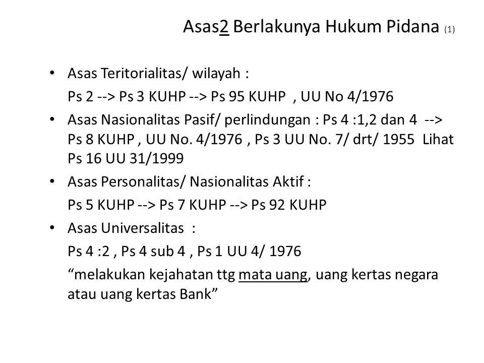 Asas2 Berlakunya Hukum Pidana (1) Asas Teritorialitas/ wilayah : Ps 2 --> Ps 3 KUHP --> Ps 95 KUHP, UU No 4/1976 Asas Nasionalitas Pasif/ perlindungan : Ps 4 :1,2 dan 4 --> Ps 8 KUHP, UU No.