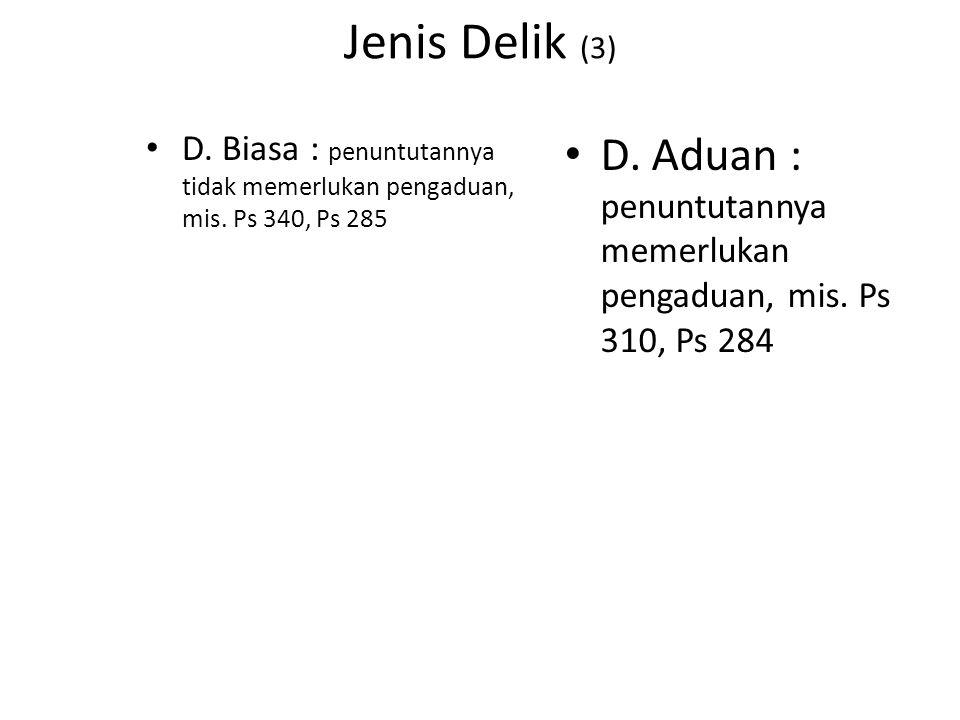Jenis Delik (3) D.Biasa : penuntutannya tidak memerlukan pengaduan, mis.