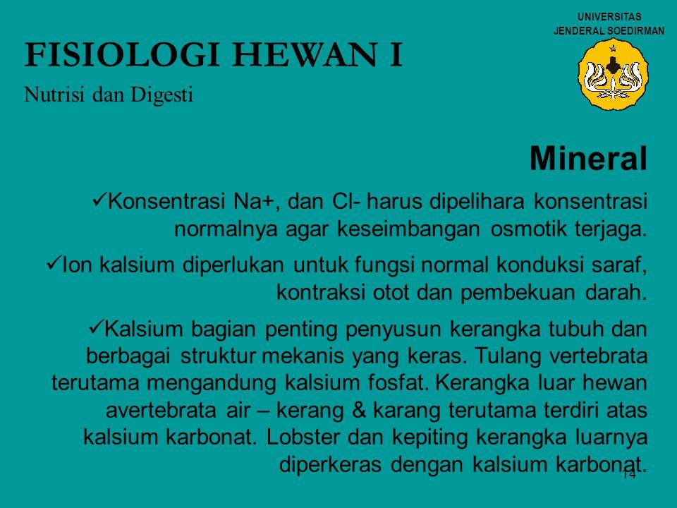 14 UNIVERSITAS JENDERAL SOEDIRMAN FISIOLOGI HEWAN I Nutrisi dan Digesti Mineral Konsentrasi Na+, dan Cl- harus dipelihara konsentrasi normalnya agar k