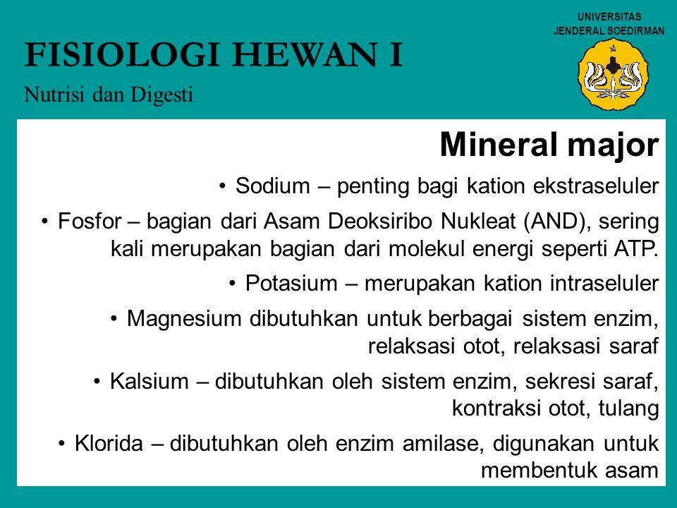 15 UNIVERSITAS JENDERAL SOEDIRMAN FISIOLOGI HEWAN I Nutrisi dan Digesti Mineral major Sodium – penting bagi kation ekstraseluler Fosfor – bagian dari