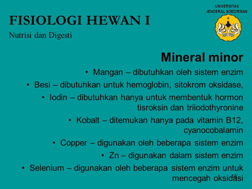16 UNIVERSITAS JENDERAL SOEDIRMAN FISIOLOGI HEWAN I Nutrisi dan Digesti Mineral minor Mangan – dibutuhkan oleh sistem enzim Besi – dibutuhkan untuk he