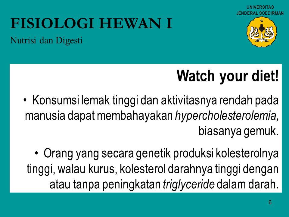 6 UNIVERSITAS JENDERAL SOEDIRMAN FISIOLOGI HEWAN I Nutrisi dan Digesti Watch your diet! Konsumsi lemak tinggi dan aktivitasnya rendah pada manusia dap