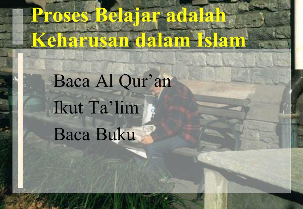Proses Belajar adalah Keharusan dalam Islam – Baca Al Qur'an – Ikut Ta'lim – Baca Buku