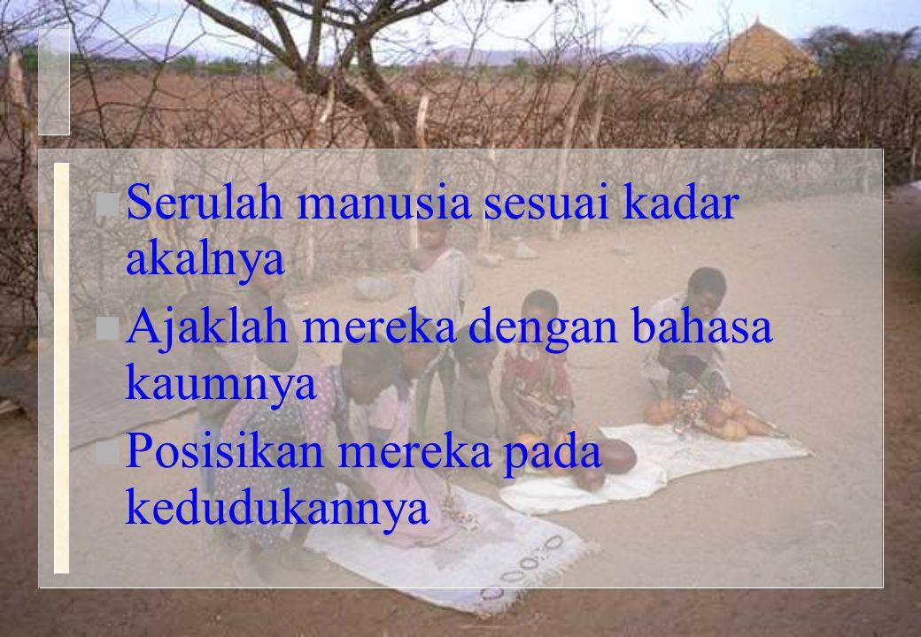 n Serulah manusia sesuai kadar akalnya n Ajaklah mereka dengan bahasa kaumnya n Posisikan mereka pada kedudukannya