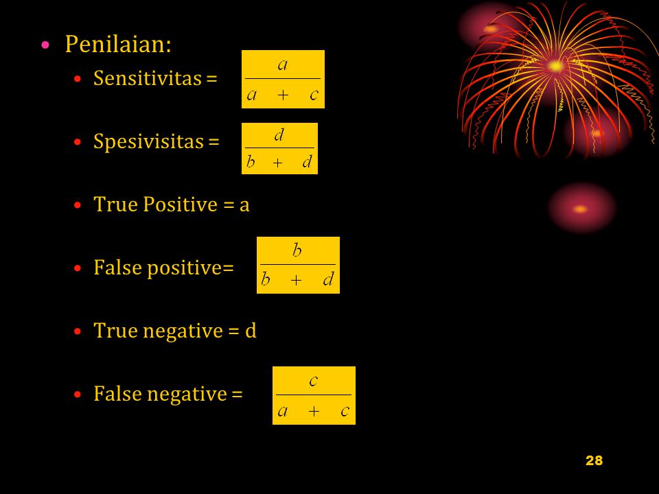 28 Penilaian: Sensitivitas = Spesivisitas = True Positive = a False positive= True negative = d False negative =