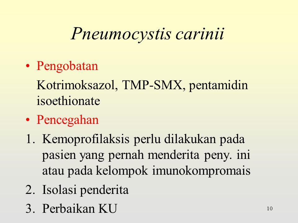 Pengobatan Kotrimoksazol, TMP-SMX, pentamidin isoethionate Pencegahan 1.Kemoprofilaksis perlu dilakukan pada pasien yang pernah menderita peny.