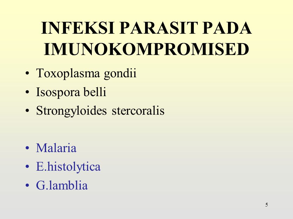 Toxoplasma gondii Isospora belli Strongyloides stercoralis Malaria E.histolytica G.lamblia 5 INFEKSI PARASIT PADA IMUNOKOMPROMISED