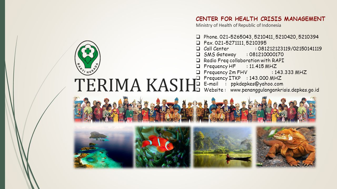 TERIMA KASIH CENTER FOR HEALTH CRISIS MANAGEMENT Ministry of Health of Republic of Indonesia  Phone. 021-5265043, 5210411, 5210420, 5210394  Fax. 02