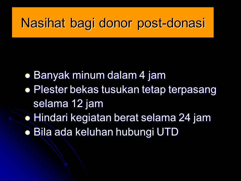 Nasihat bagi donor post-donasi Banyak minum dalam 4 jam Banyak minum dalam 4 jam Plester bekas tusukan tetap terpasang Plester bekas tusukan tetap ter