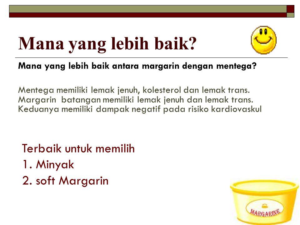 Mana yang lebih baik? Mana yang lebih baik antara margarin dengan mentega? Mentega memiliki lemak jenuh, kolesterol dan lemak trans. Margarin batangan