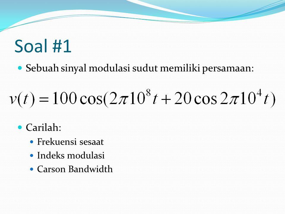 Soal #1 Sebuah sinyal modulasi sudut memiliki persamaan: Carilah: Frekuensi sesaat Indeks modulasi Carson Bandwidth