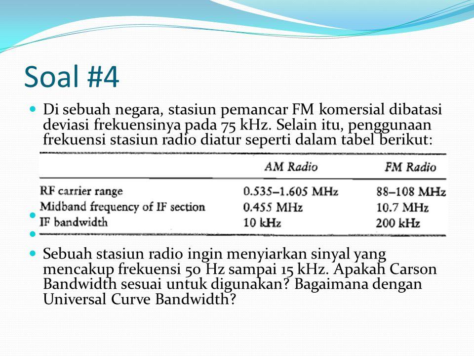 Soal #4 Di sebuah negara, stasiun pemancar FM komersial dibatasi deviasi frekuensinya pada 75 kHz.