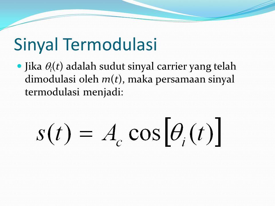 Sinyal Termodulasi Jika  i (t) adalah sudut sinyal carrier yang telah dimodulasi oleh m(t), maka persamaan sinyal termodulasi menjadi: