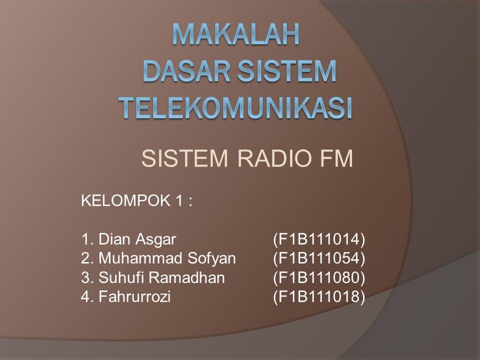 SISTEM RADIO FM KELOMPOK 1 : 1. Dian Asgar (F1B111014) 2. Muhammad Sofyan (F1B111054) 3. Suhufi Ramadhan (F1B111080) 4. Fahrurrozi (F1B111018)