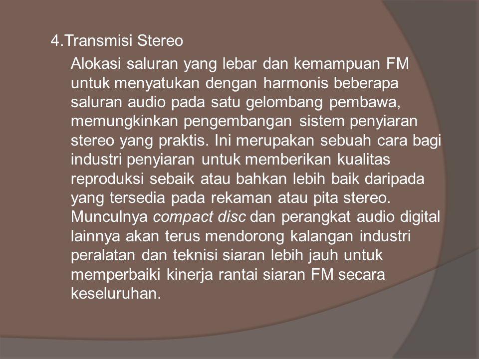 4.Transmisi Stereo Alokasi saluran yang lebar dan kemampuan FM untuk menyatukan dengan harmonis beberapa saluran audio pada satu gelombang pembawa, me