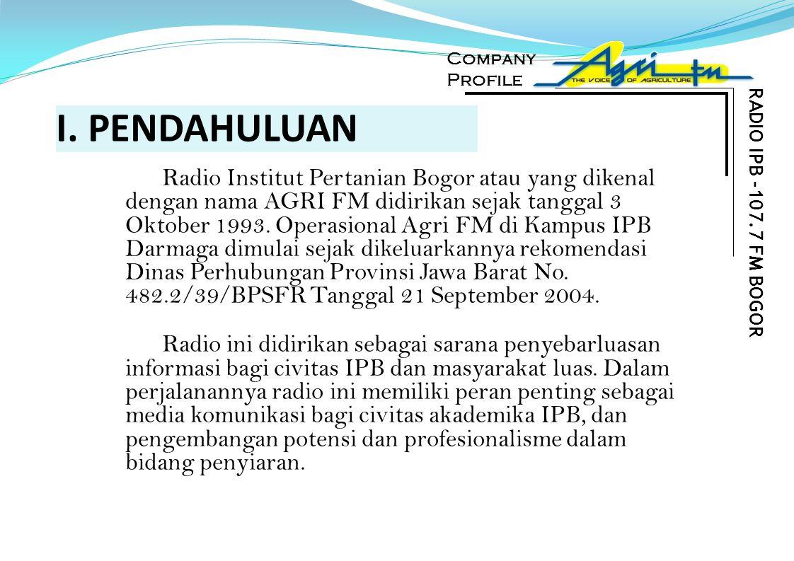 I. PENDAHULUAN Radio Institut Pertanian Bogor atau yang dikenal dengan nama AGRI FM didirikan sejak tanggal 3 Oktober 1993. Operasional Agri FM di Kam