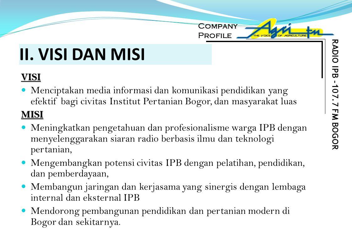 II. VISI DAN MISI VISI Menciptakan media informasi dan komunikasi pendidikan yang efektif bagi civitas Institut Pertanian Bogor, dan masyarakat luasMI