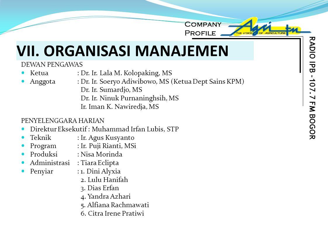 VII. ORGANISASI MANAJEMEN DEWAN PENGAWAS Ketua : Dr. Ir. Lala M. Kolopaking, MS Anggota: Dr. Ir. Soeryo Adiwibowo, MS (Ketua Dept Sains KPM) Dr. Ir. S