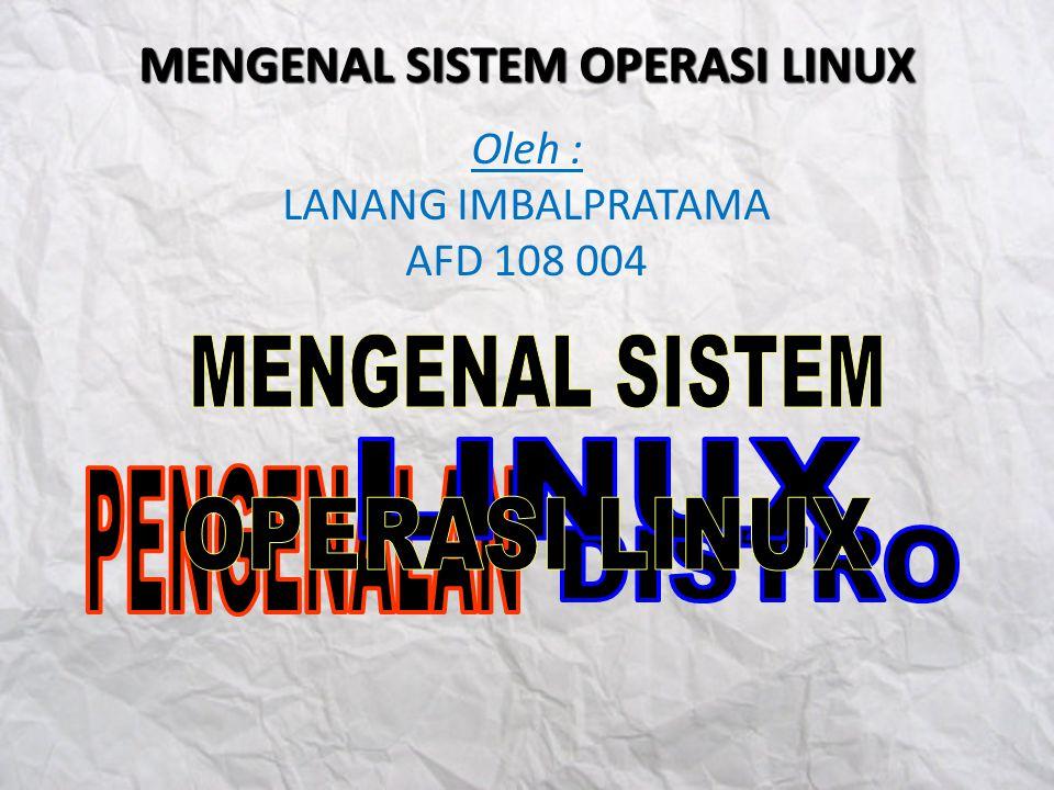 MENGENAL SISTEM OPERASI LINUX Oleh : LANANG IMBALPRATAMA AFD 108 004