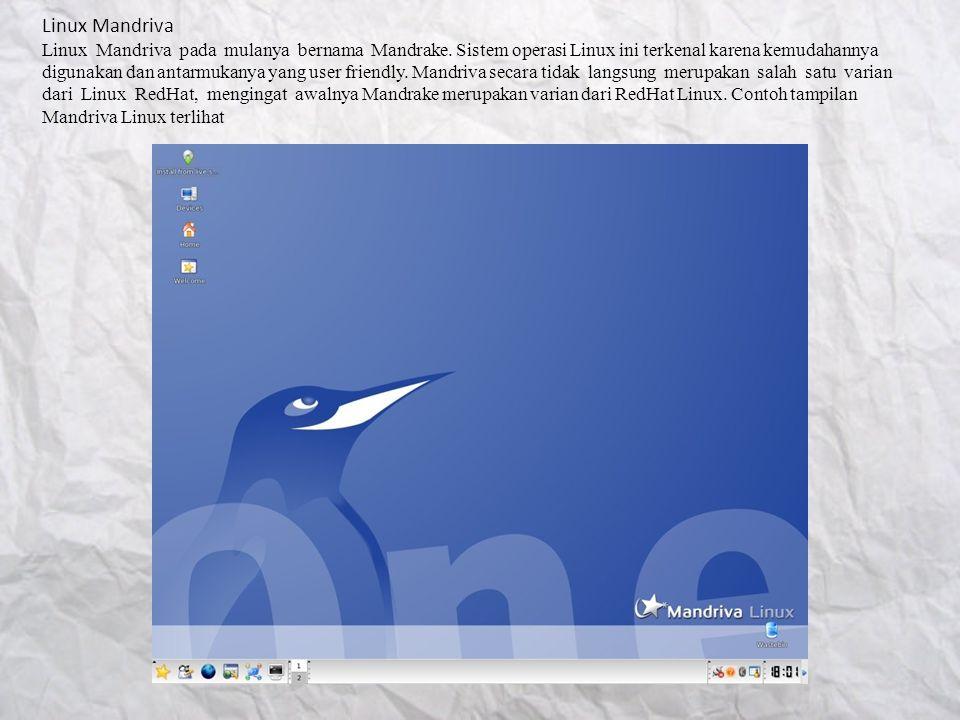 Linux Mandriva Linux Mandriva pada mulanya bernama Mandrake. Sistem operasi Linux ini terkenal karena kemudahannya digunakan dan antarmukanya yang use