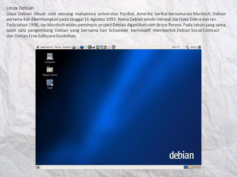 Linux Debian Linux Debian dibuat oleh seorang mahasiswa universitas Purdue, Amerika Serikat bernama Ian Murdoch. Debian pertama kali dikembangkan pada