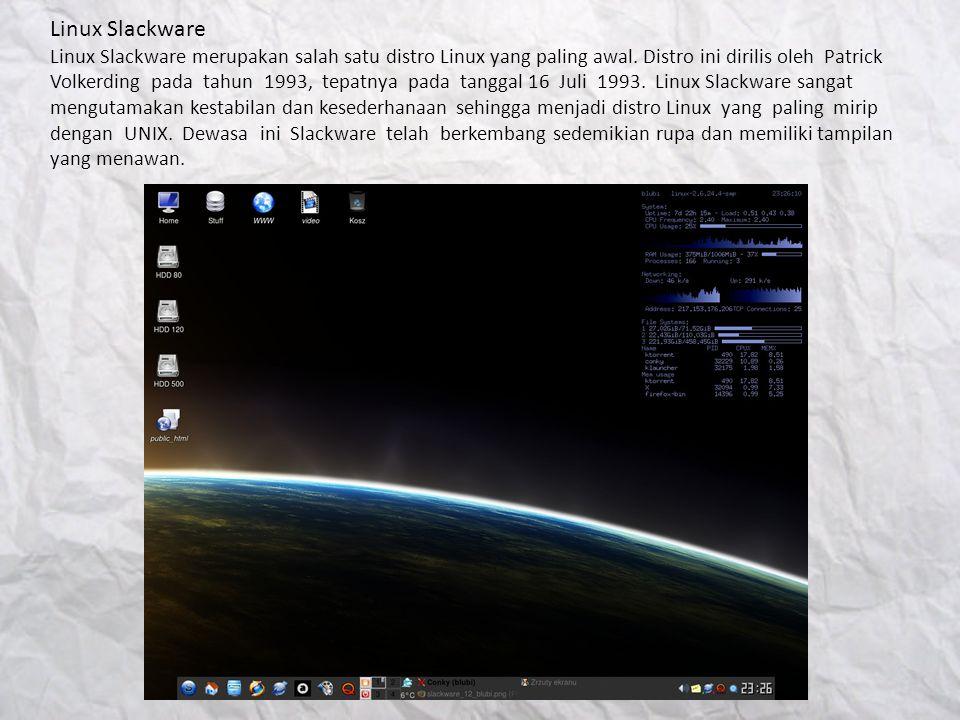 Linux Slackware Linux Slackware merupakan salah satu distro Linux yang paling awal. Distro ini dirilis oleh Patrick Volkerding pada tahun 1993, tepatn