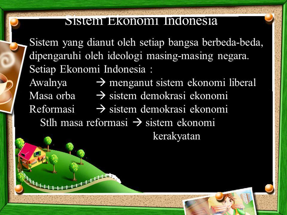 Sistem Ekonomi Indonesia Sistem yang dianut oleh setiap bangsa berbeda-beda, dipengaruhi oleh ideologi masing-masing negara. Setiap Ekonomi Indonesia