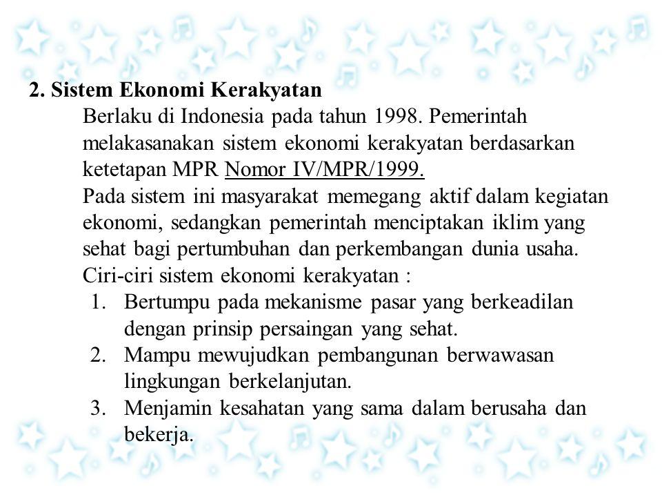 2. Sistem Ekonomi Kerakyatan Berlaku di Indonesia pada tahun 1998. Pemerintah melakasanakan sistem ekonomi kerakyatan berdasarkan ketetapan MPR Nomor