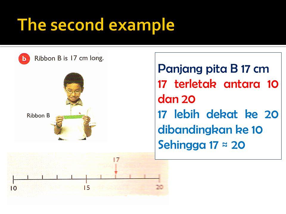 Panjang pita B 17 cm 17 terletak antara 10 dan 20 17 lebih dekat ke 20 dibandingkan ke 10 Sehingga 17 ≈ 20