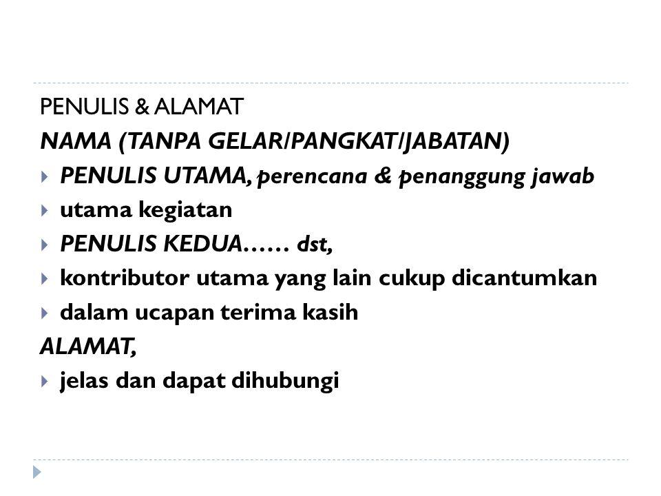 PENULIS & ALAMAT NAMA (TANPA GELAR/PANGKAT/JABATAN)  PENULIS UTAMA, perencana & penanggung jawab  utama kegiatan  PENULIS KEDUA…… dst,  kontributo