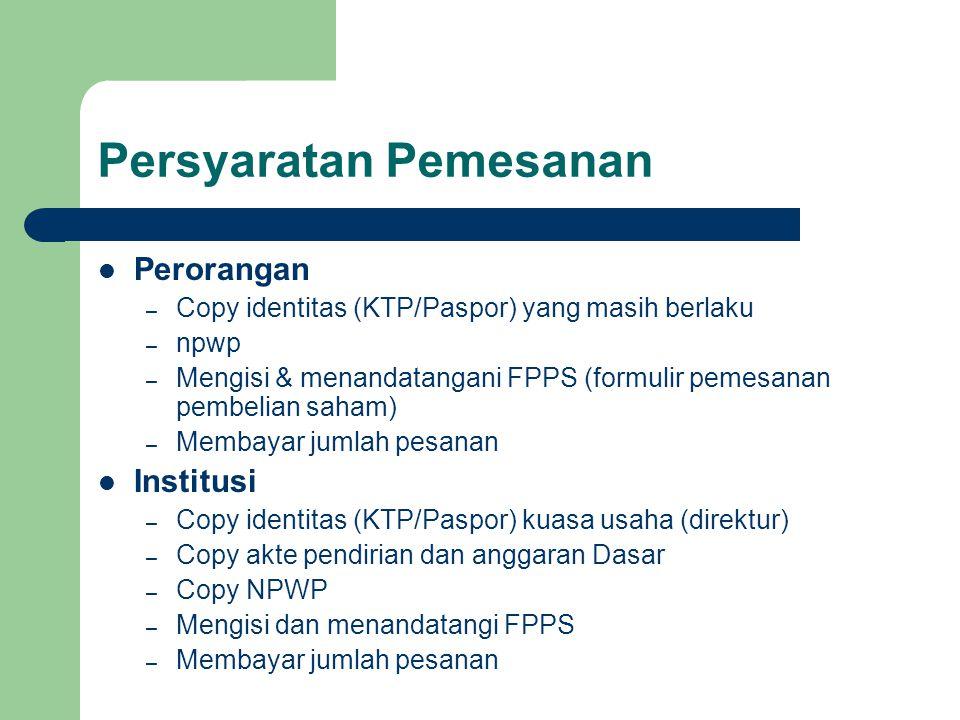 Persyaratan Pemesanan Perorangan – Copy identitas (KTP/Paspor) yang masih berlaku – npwp – Mengisi & menandatangani FPPS (formulir pemesanan pembelian saham) – Membayar jumlah pesanan Institusi – Copy identitas (KTP/Paspor) kuasa usaha (direktur) – Copy akte pendirian dan anggaran Dasar – Copy NPWP – Mengisi dan menandatangi FPPS – Membayar jumlah pesanan