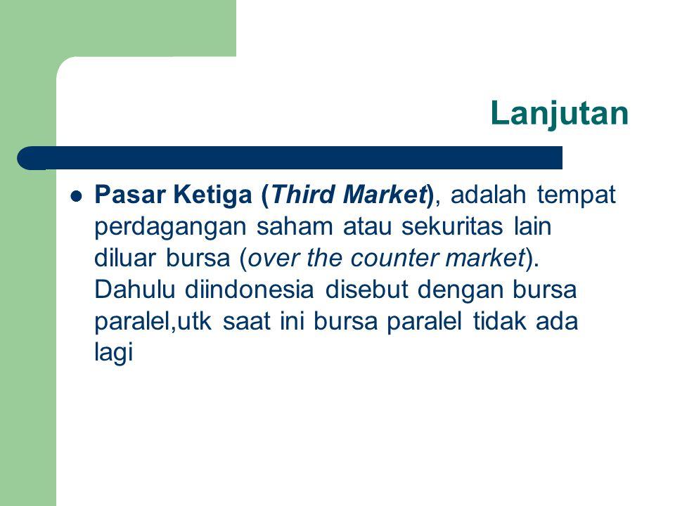 Lanjutan Pasar Ketiga (Third Market), adalah tempat perdagangan saham atau sekuritas lain diluar bursa (over the counter market).