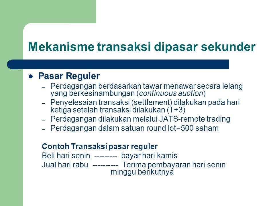 Mekanisme transaksi dipasar sekunder Pasar Reguler – Perdagangan berdasarkan tawar menawar secara lelang yang berkesinambungan (continuous auction) –