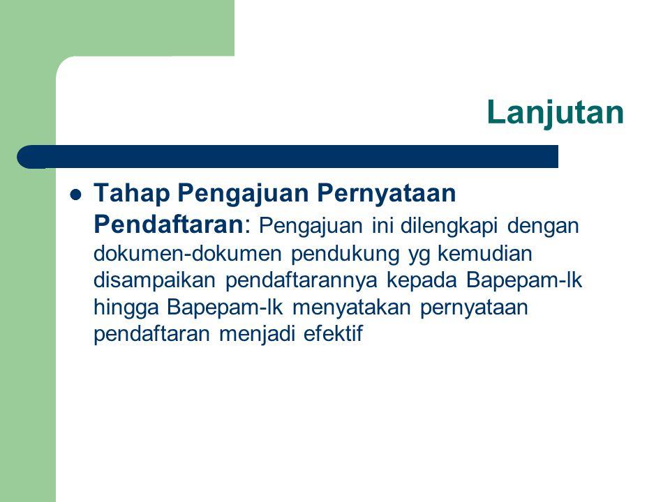 Lanjutan Tahap Pengajuan Pernyataan Pendaftaran: Pengajuan ini dilengkapi dengan dokumen-dokumen pendukung yg kemudian disampaikan pendaftarannya kepa