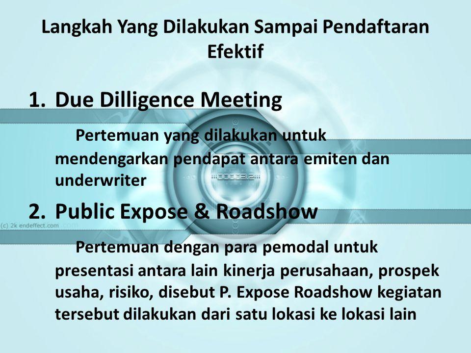 Langkah Yang Dilakukan Sampai Pendaftaran Efektif 1.Due Dilligence Meeting Pertemuan yang dilakukan untuk mendengarkan pendapat antara emiten dan unde