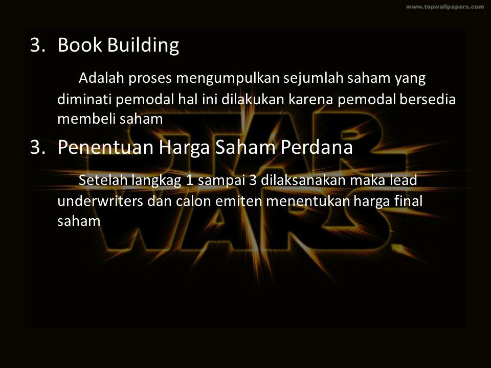 3.Book Building Adalah proses mengumpulkan sejumlah saham yang diminati pemodal hal ini dilakukan karena pemodal bersedia membeli saham 3.Penentuan Ha
