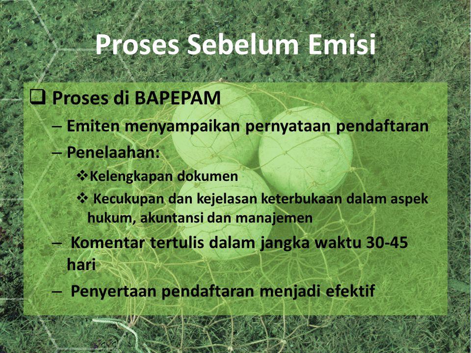 Proses Sebelum Emisi  Proses di BAPEPAM – Emiten menyampaikan pernyataan pendaftaran – Penelaahan:  Kelengkapan dokumen  Kecukupan dan kejelasan ke