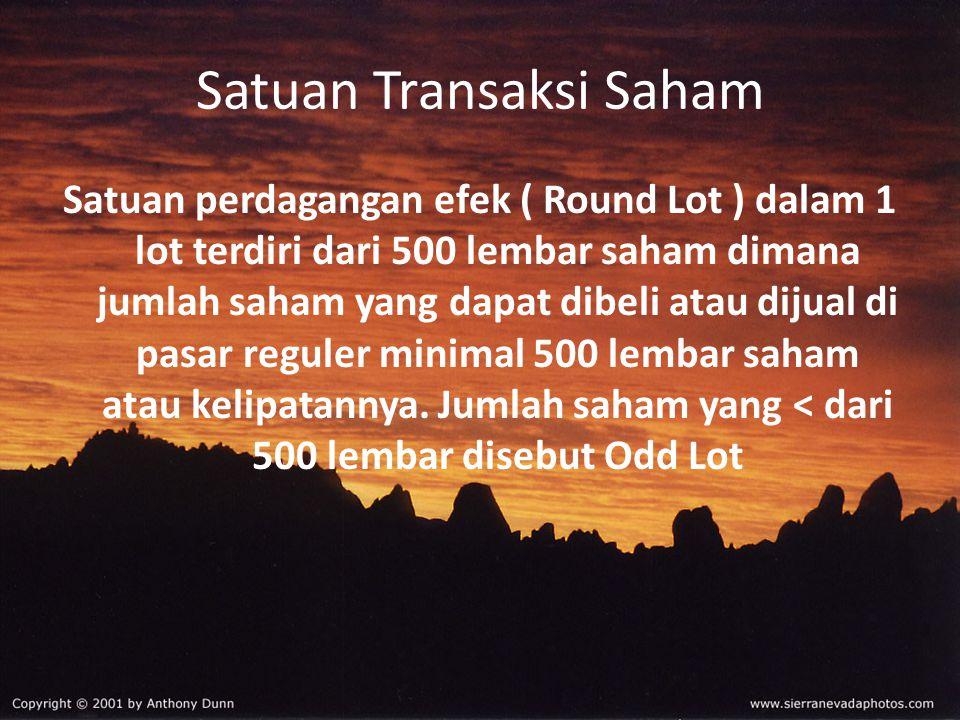 Satuan Transaksi Saham Satuan perdagangan efek ( Round Lot ) dalam 1 lot terdiri dari 500 lembar saham dimana jumlah saham yang dapat dibeli atau diju