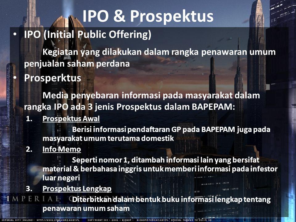 IPO (Initial Public Offering) Kegiatan yang dilakukan dalam rangka penawaran umum penjualan saham perdana Prosperktus Media penyebaran informasi pada