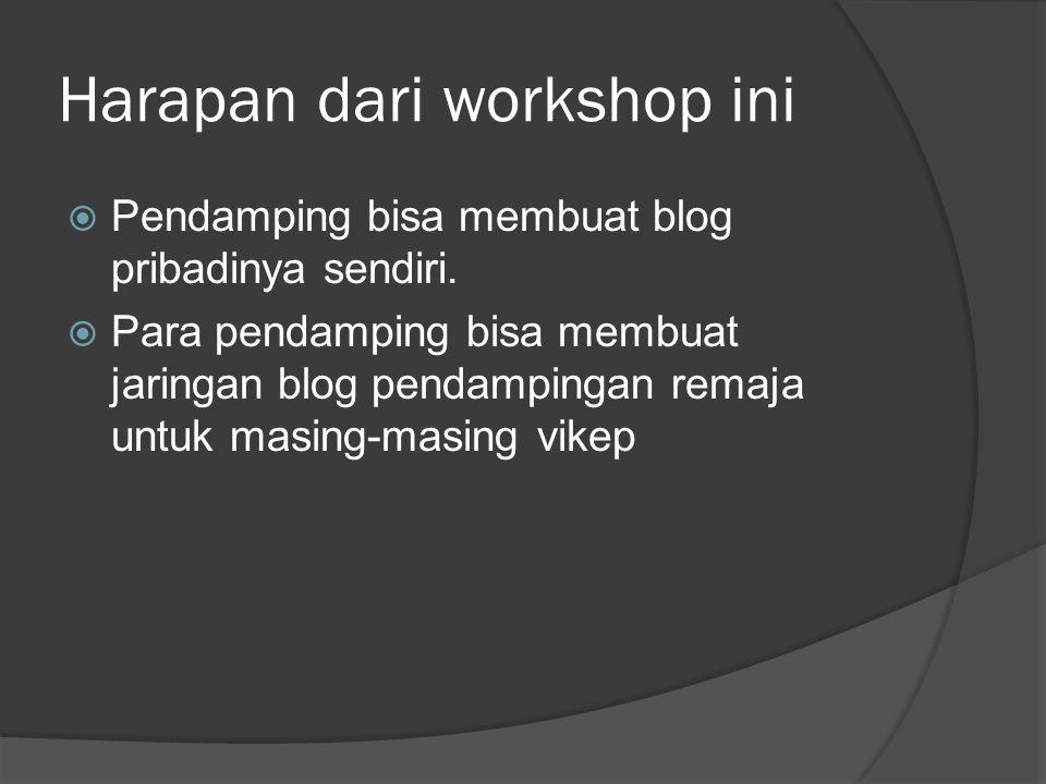 Harapan dari workshop ini  Pendamping bisa membuat blog pribadinya sendiri.  Para pendamping bisa membuat jaringan blog pendampingan remaja untuk ma