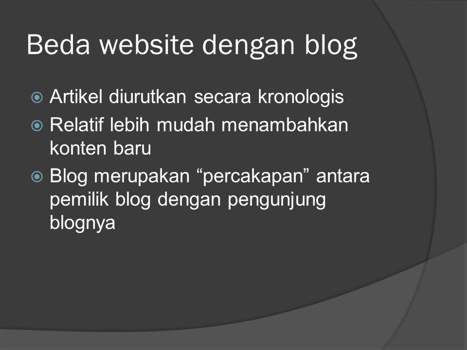 """Beda website dengan blog  Artikel diurutkan secara kronologis  Relatif lebih mudah menambahkan konten baru  Blog merupakan """"percakapan"""" antara pemi"""