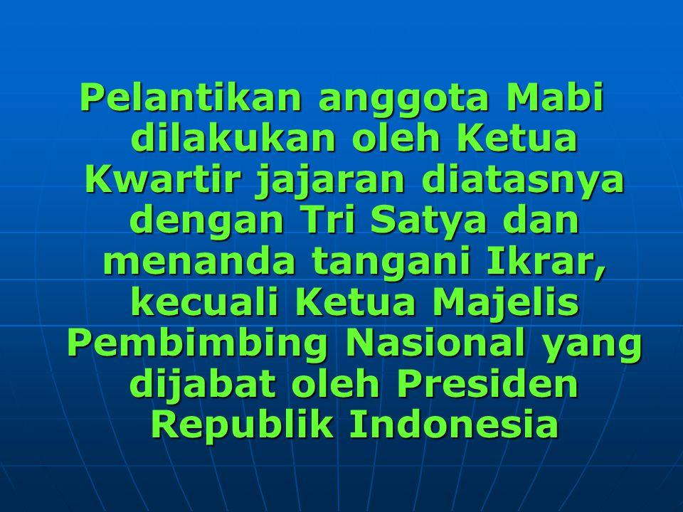 Pelantikan anggota Mabi dilakukan oleh Ketua Kwartir jajaran diatasnya dengan Tri Satya dan menanda tangani Ikrar, kecuali Ketua Majelis Pembimbing Nasional yang dijabat oleh Presiden Republik Indonesia