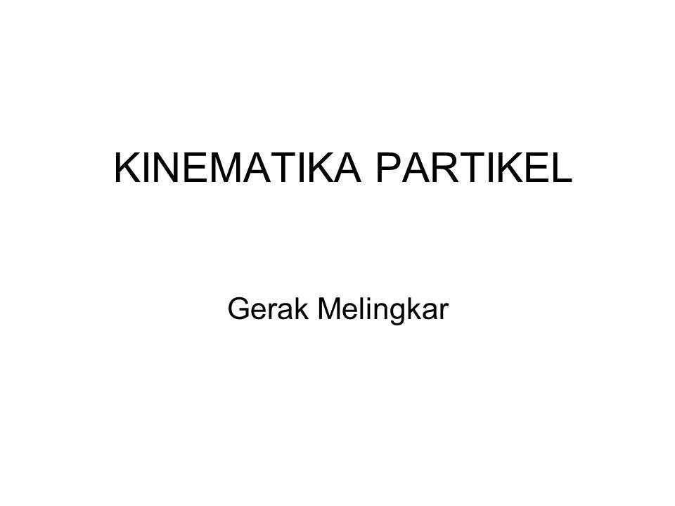 KINEMATIKA PARTIKEL Gerak Melingkar